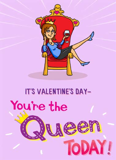 Rule Everybody VAL Funny Valentine's Day Card Cartoons A illustration of a woman sitting on a throne with a crown and wine saying that she is the queen today. | crown valentine valentine's day wine throne relax royalty smirk smile queen today rule everyday   But you RULE everyday!